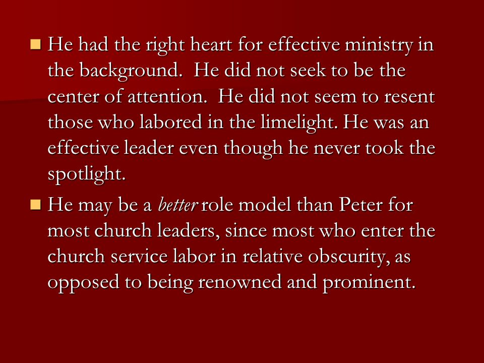 He had the right heart for effective ministry in the background.