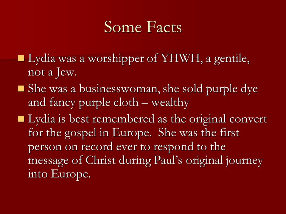 Some Facts Lydia was a worshipper of YHWH, a gentile, not a Jew.