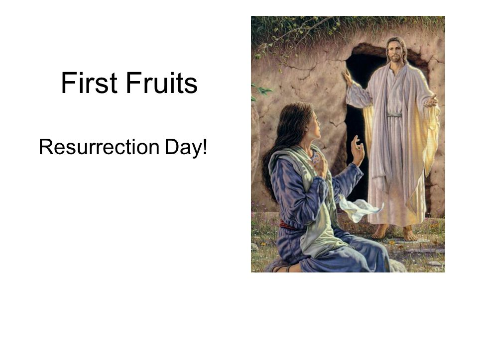 First Fruits Resurrection Day!