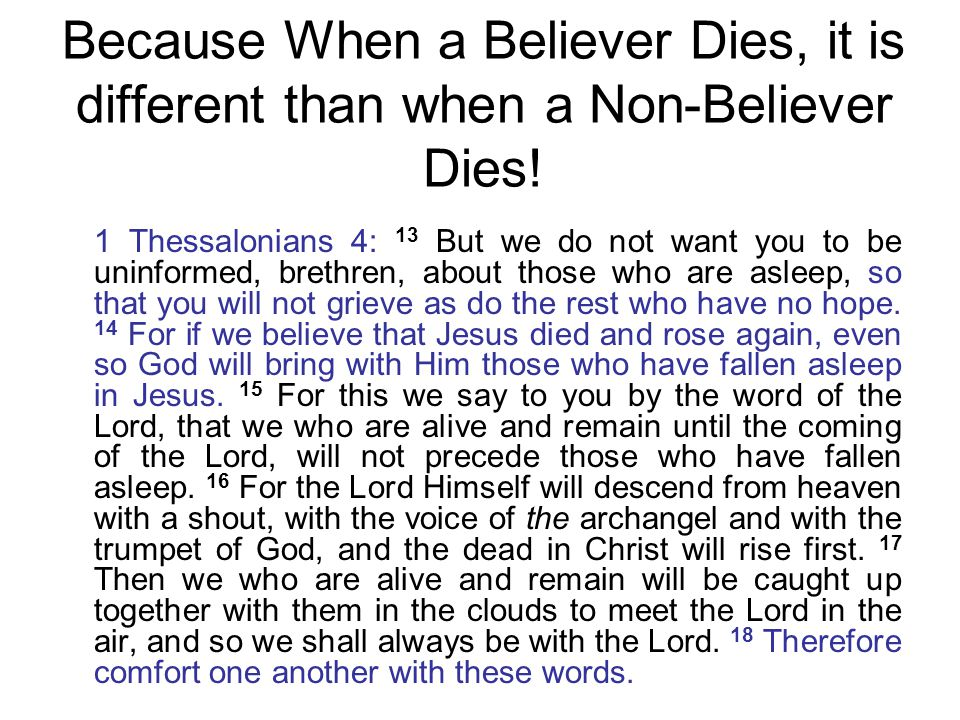 Because When a Believer Dies, it is different than when a Non-Believer Dies.