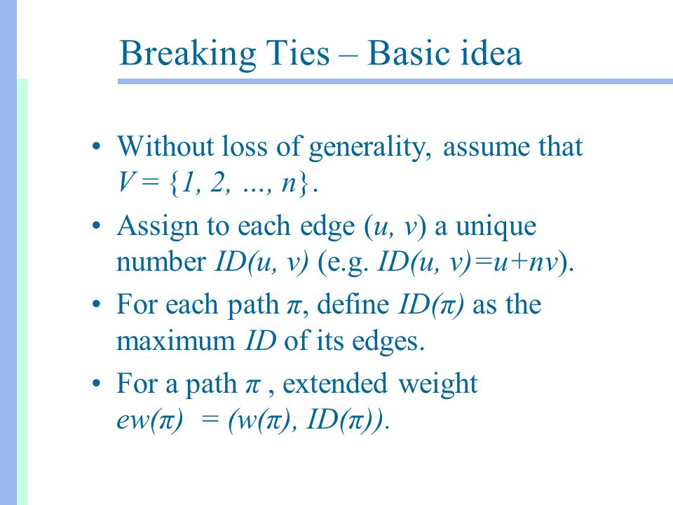 Breaking Ties – Basic idea Without loss of generality, assume that V = {1, 2, …, n}.
