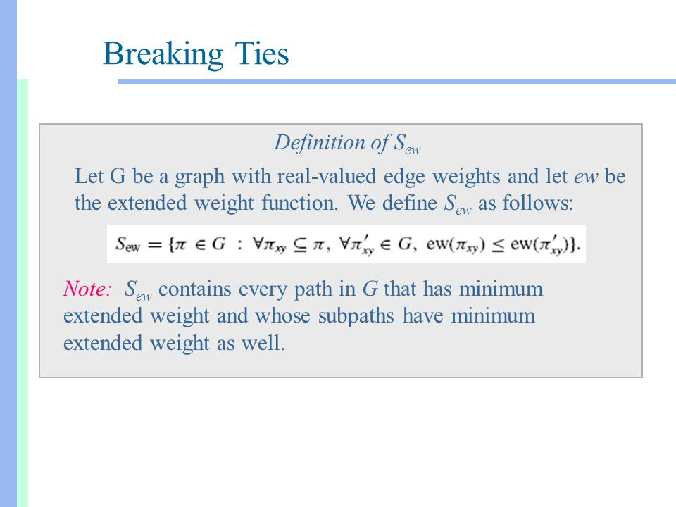 Breaking Ties Definition of S ew Let G be a graph with real-valued edge weights and let ew be the extended weight function.