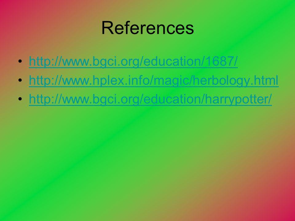 References http://www.bgci.org/education/1687/ http://www.hplex.info/magic/herbology.html http://www.bgci.org/education/harrypotter/