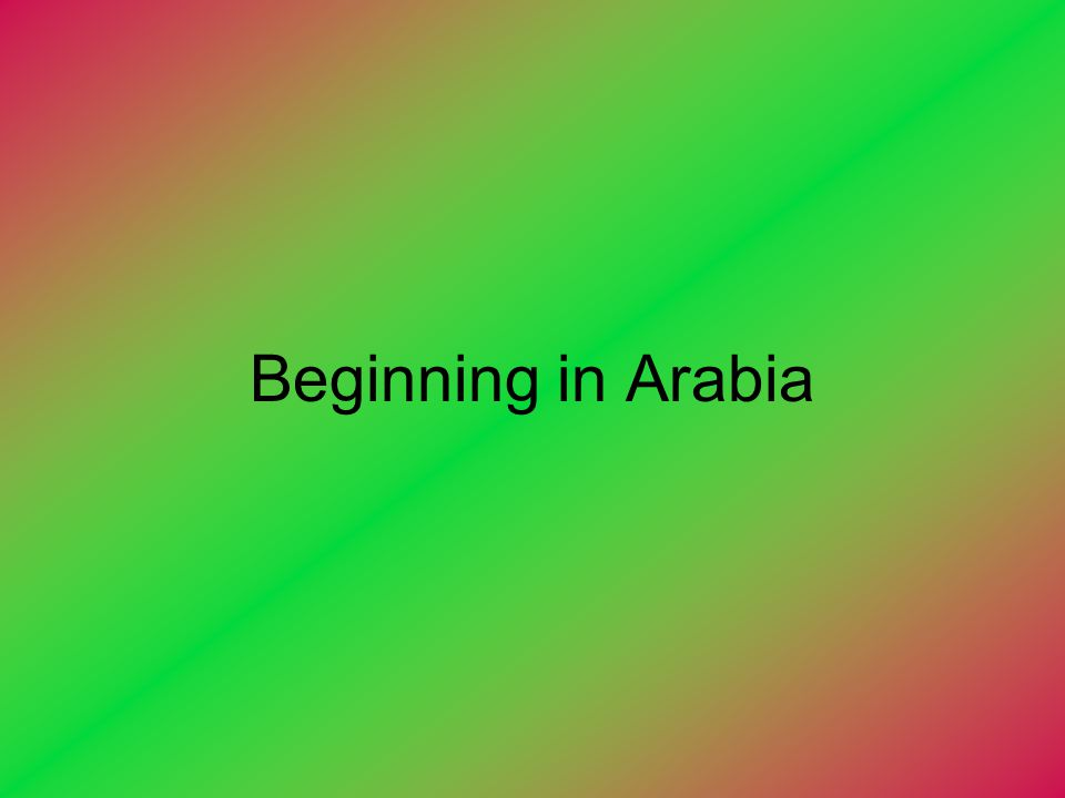 Beginning in Arabia