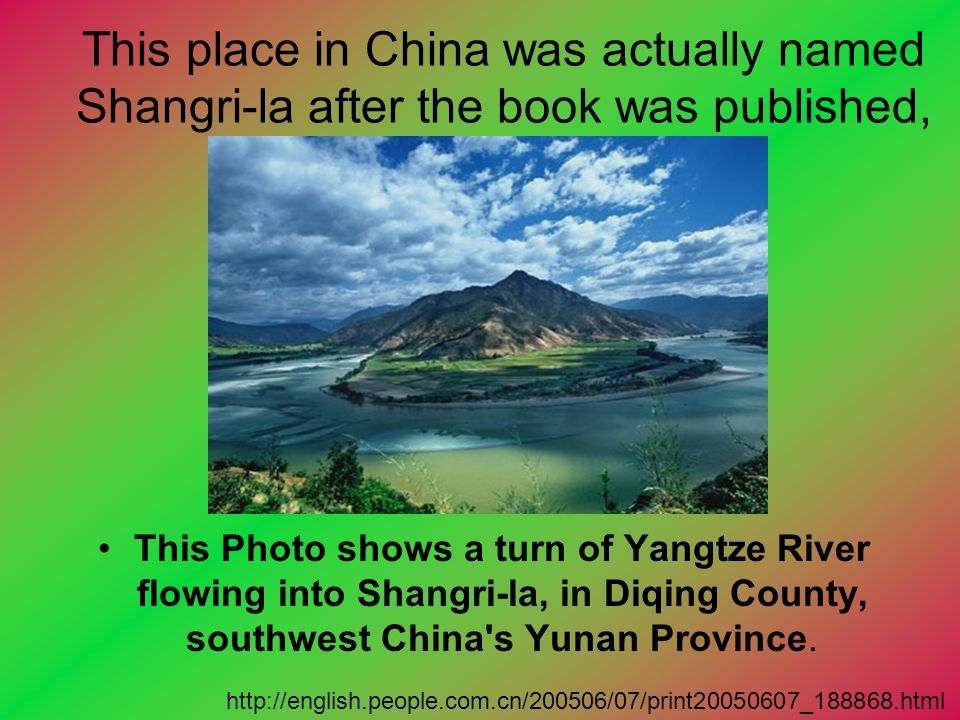 This place in China was actually named Shangri-la after the book was published, This Photo shows a turn of Yangtze River flowing into Shangri-la, in D