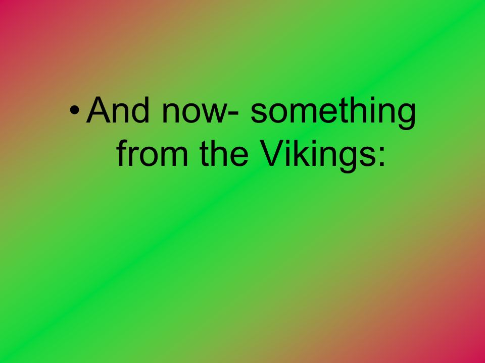 And now- something from the Vikings: