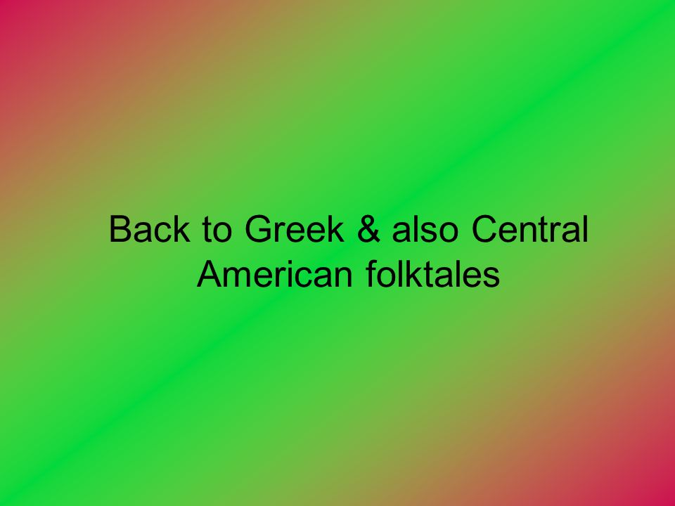 Back to Greek & also Central American folktales