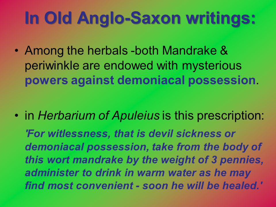 In Old Anglo-Saxon writings: Among the herbals -both Mandrake & periwinkle are endowed with mysterious powers against demoniacal possession. in Herbar