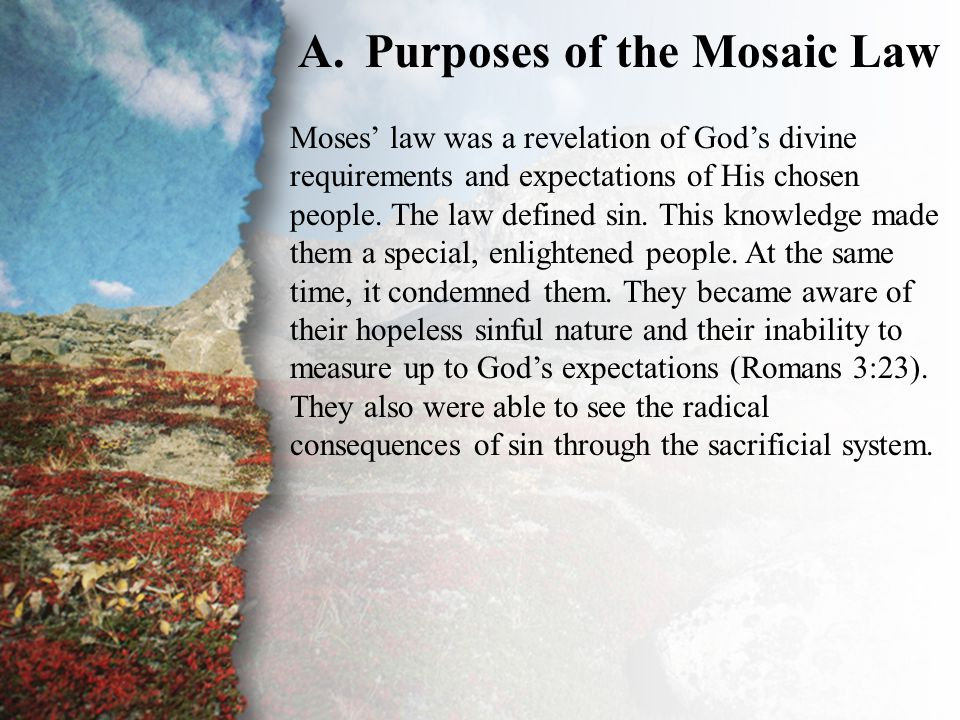 II. Judged by the Law of God (A) A.Purposes of the Mosaic Law Moses' law was a revelation of God's divine requirements and expectations of His chosen