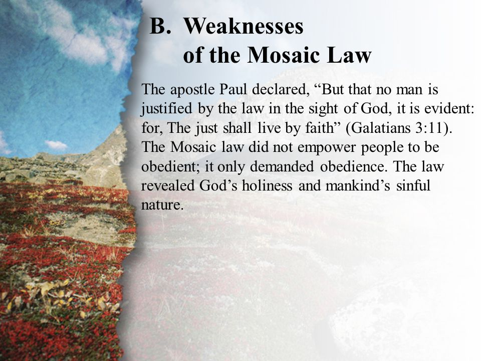 "II. Judged by the Law of God (B) B.Weaknesses of the Mosaic Law The apostle Paul declared, ""But that no man is justified by the law in the sight of Go"