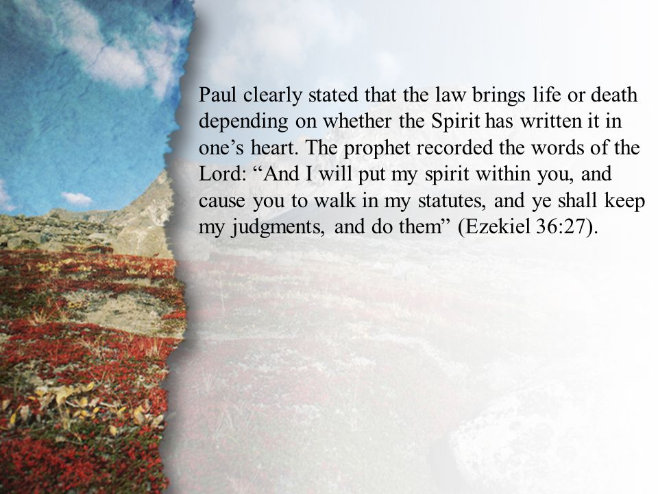 III. Delivered by Grace (A) Paul clearly stated that the law brings life or death depending on whether the Spirit has written it in one's heart. The p