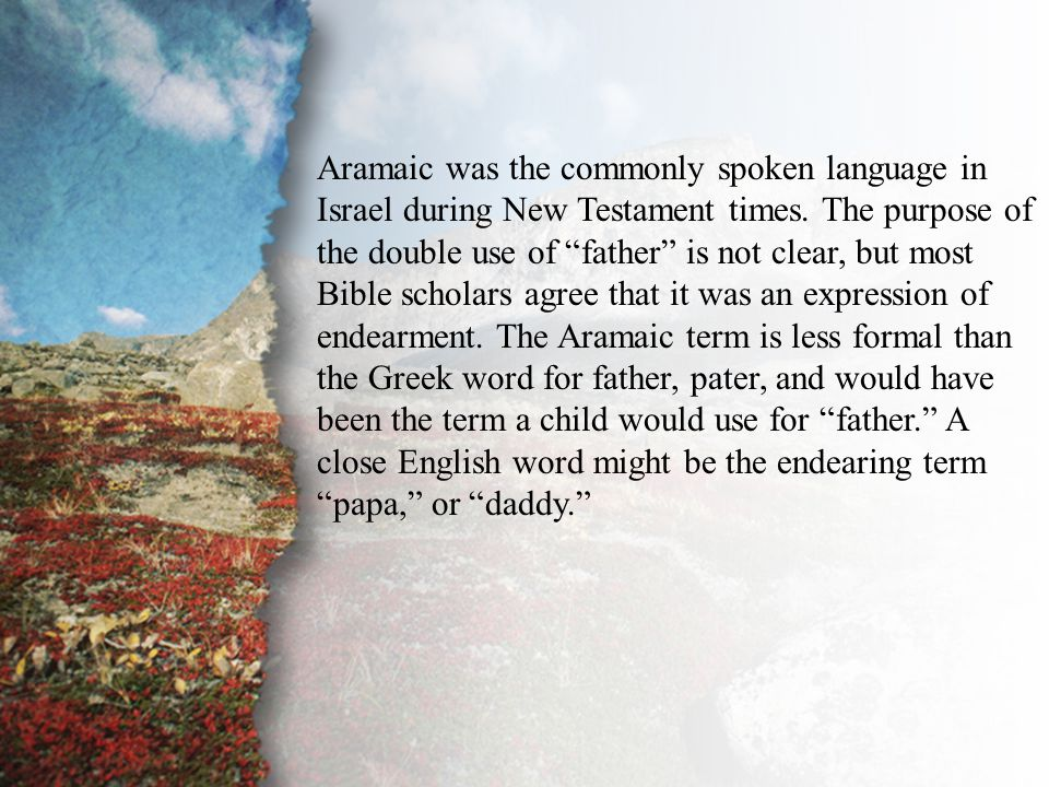 "III. Delivered by Grace (D) Aramaic was the commonly spoken language in Israel during New Testament times. The purpose of the double use of ""father"" i"