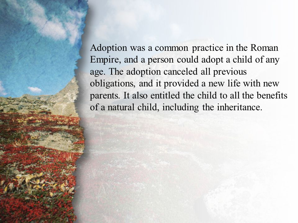 III. Delivered by Grace (D) Adoption was a common practice in the Roman Empire, and a person could adopt a child of any age. The adoption canceled all