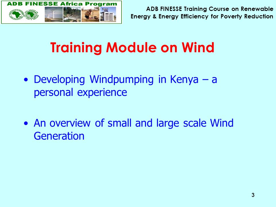 ADB FINESSE Training Course on Renewable Energy & Energy Efficiency for Poverty Reduction 3 Training Module on Wind Developing Windpumping in Kenya –