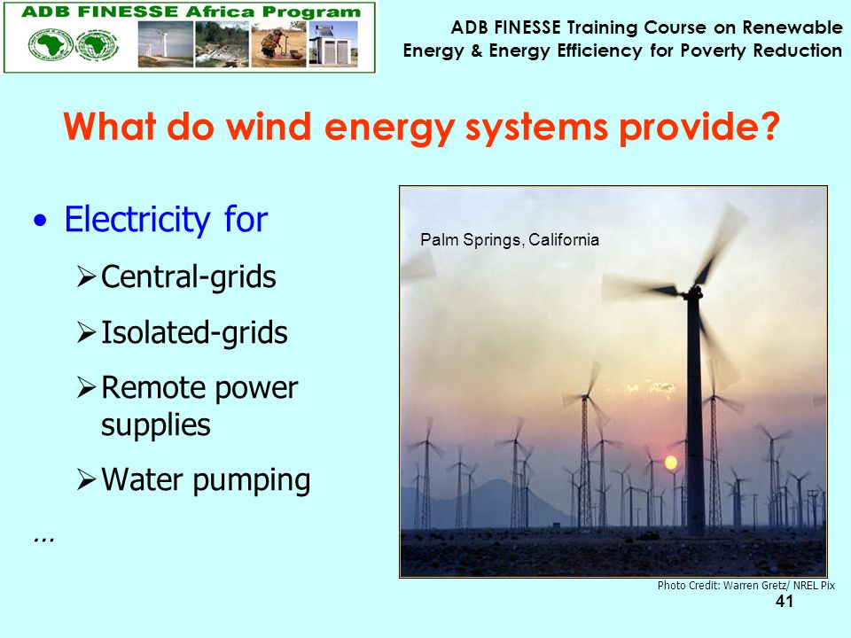 ADB FINESSE Training Course on Renewable Energy & Energy Efficiency for Poverty Reduction 41 Electricity for  Central-grids  Isolated-grids  Remote