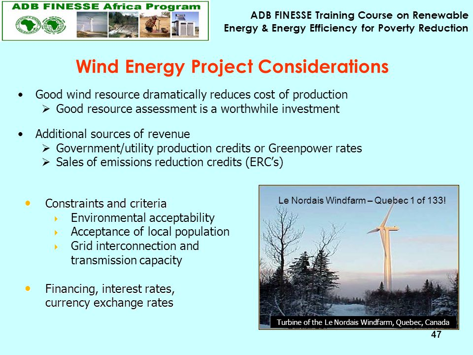 ADB FINESSE Training Course on Renewable Energy & Energy Efficiency for Poverty Reduction 47 Wind Energy Project Considerations Constraints and criter