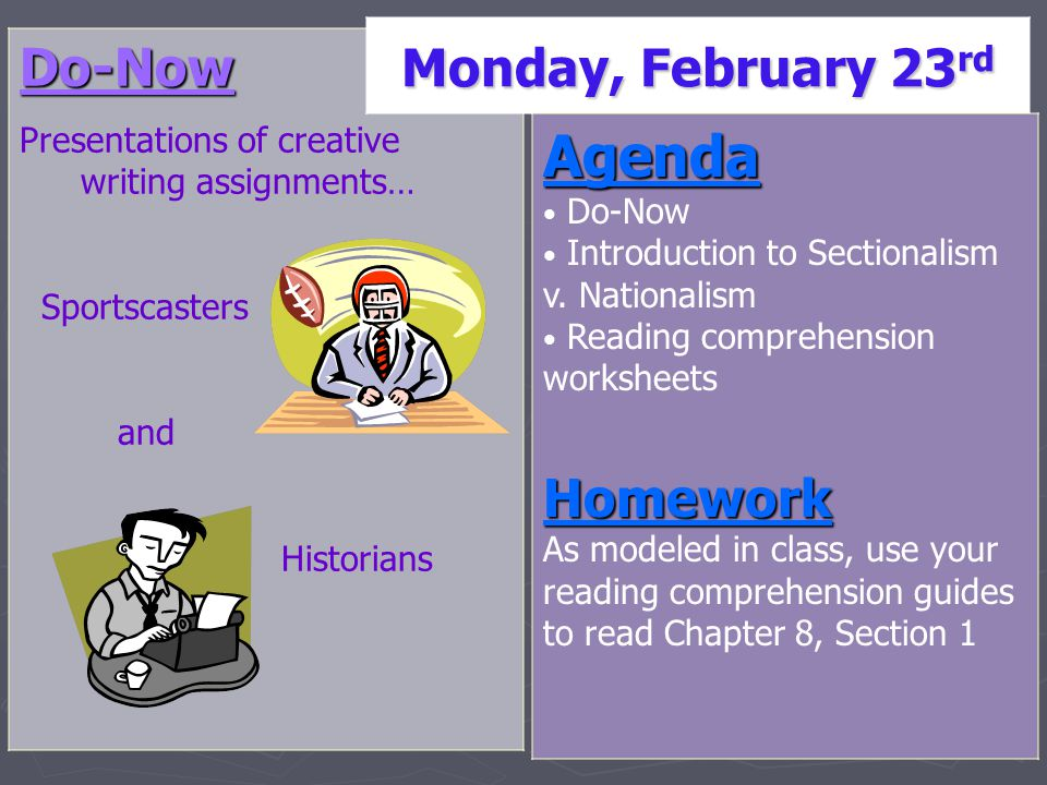 Do-Now Presentations of creative writing assignments… Sportscasters and Historians Monday, February 23 rd Agenda Do-Now Introduction to Sectionalism v