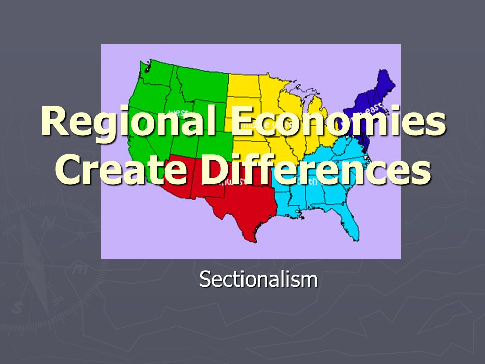 Sectionalism Regional Economies Create Differences