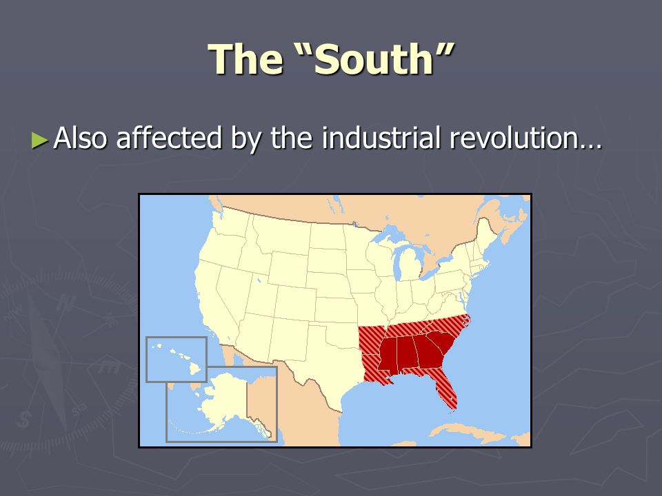 "The ""South"" ► Also affected by the industrial revolution…"