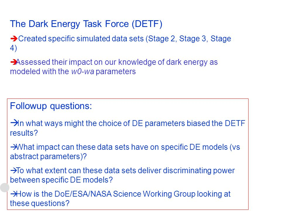 The Dark Energy Task Force (DETF)  Created specific simulated data sets (Stage 2, Stage 3, Stage 4)  Assessed their impact on our knowledge of dark