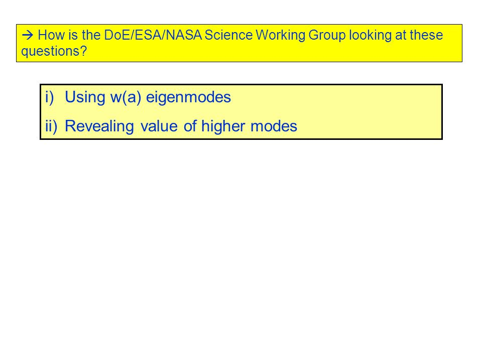  How is the DoE/ESA/NASA Science Working Group looking at these questions? i)Using w(a) eigenmodes ii)Revealing value of higher modes