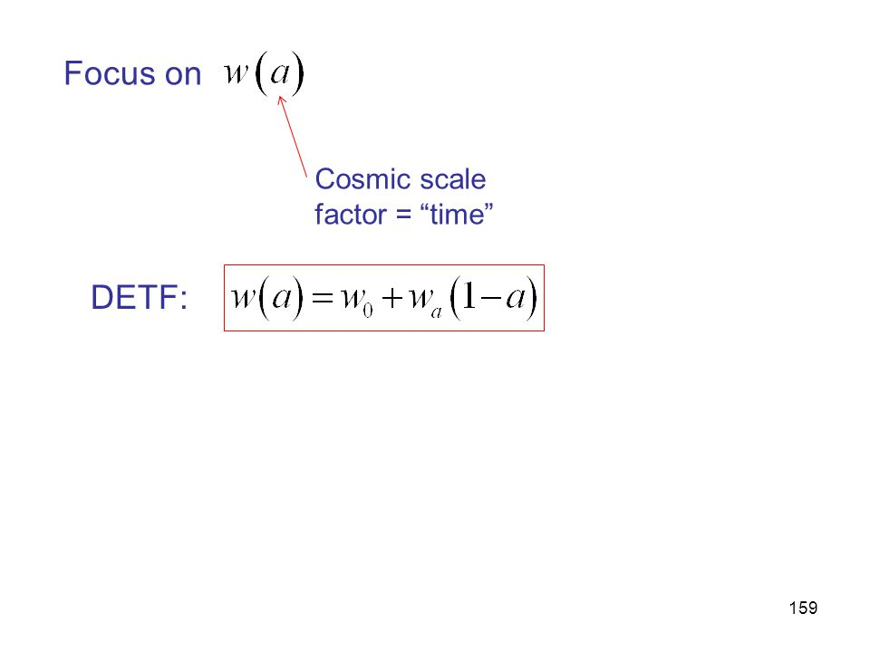 """159 Focus on Cosmic scale factor = """"time"""" DETF:"""