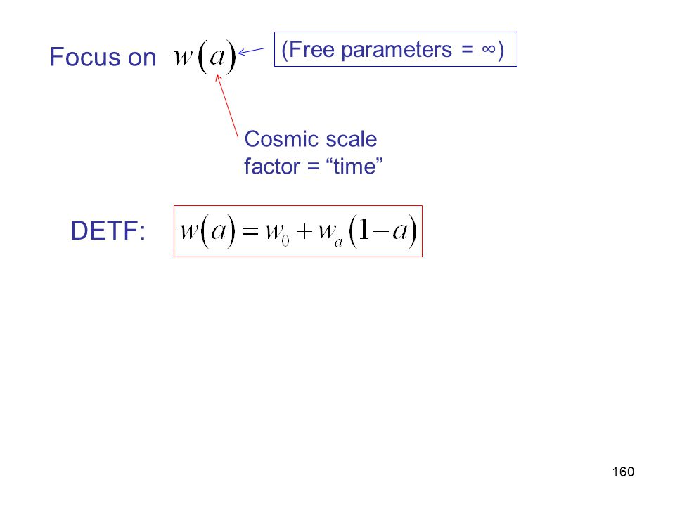"""160 Focus on Cosmic scale factor = """"time"""" DETF: (Free parameters = ∞)"""