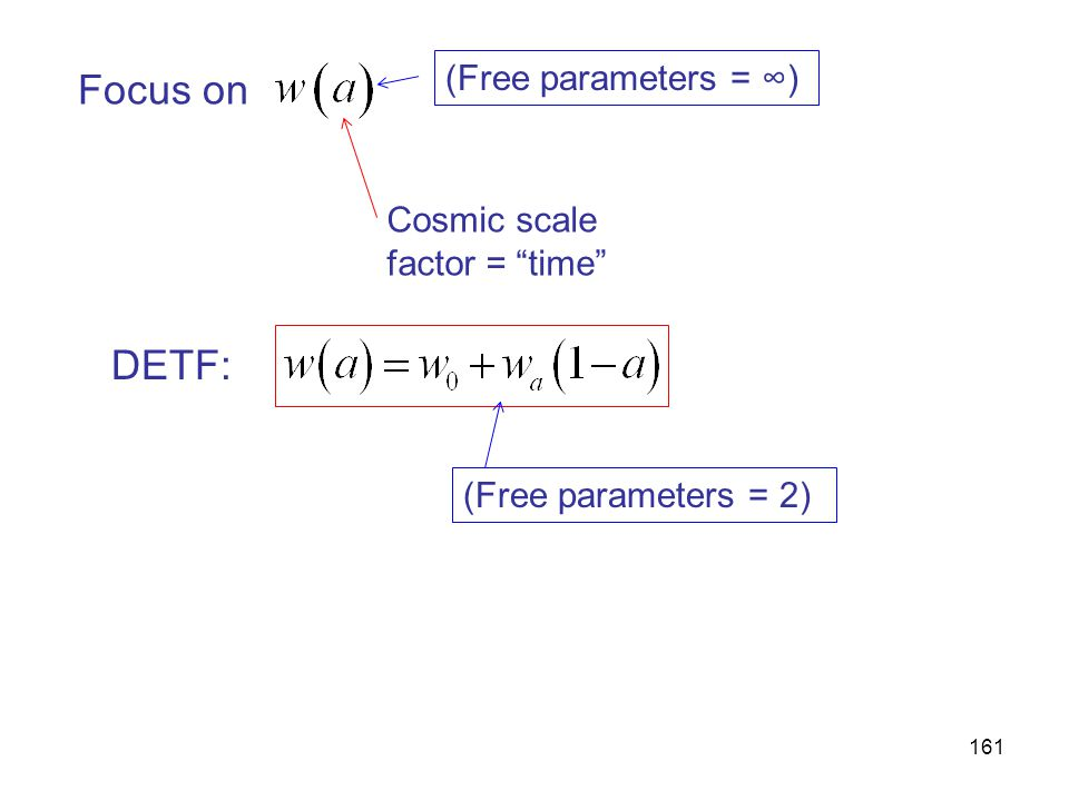 """161 Focus on Cosmic scale factor = """"time"""" DETF: (Free parameters = ∞) (Free parameters = 2)"""