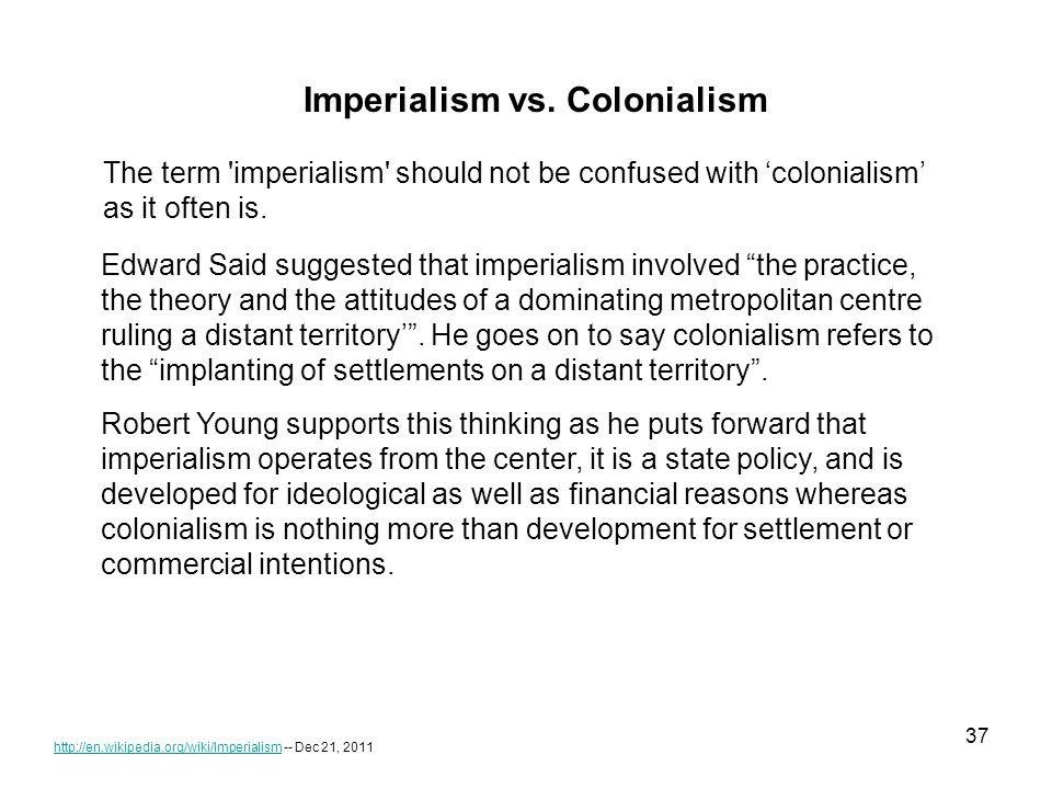 37 http://en.wikipedia.org/wiki/Imperialismhttp://en.wikipedia.org/wiki/Imperialism -- Dec 21, 2011 Imperialism vs.