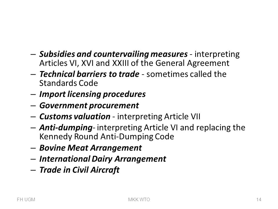 – Subsidies and countervailing measures - interpreting Articles VI, XVI and XXIII of the General Agreement – Technical barriers to trade - sometimes c