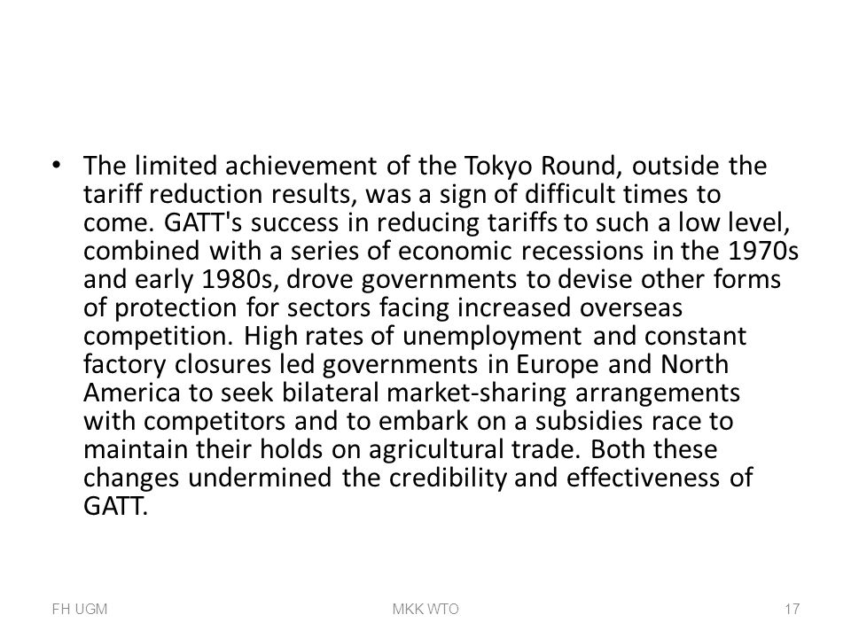 The limited achievement of the Tokyo Round, outside the tariff reduction results, was a sign of difficult times to come. GATT's success in reducing ta