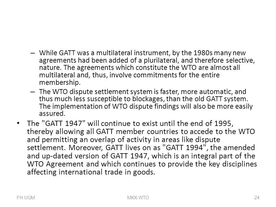 – While GATT was a multilateral instrument, by the 1980s many new agreements had been added of a plurilateral, and therefore selective, nature. The ag