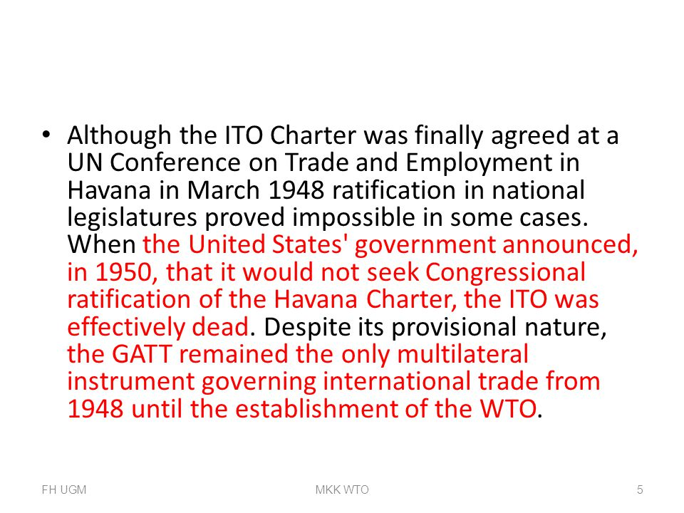 Although the ITO Charter was finally agreed at a UN Conference on Trade and Employment in Havana in March 1948 ratification in national legislatures p