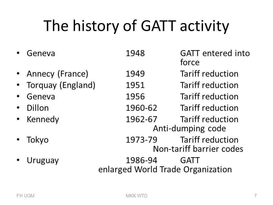 The history of GATT activity Geneva1948GATT entered into force Annecy (France)1949Tariff reduction Torquay (England)1951Tariff reduction Geneva1956Tar