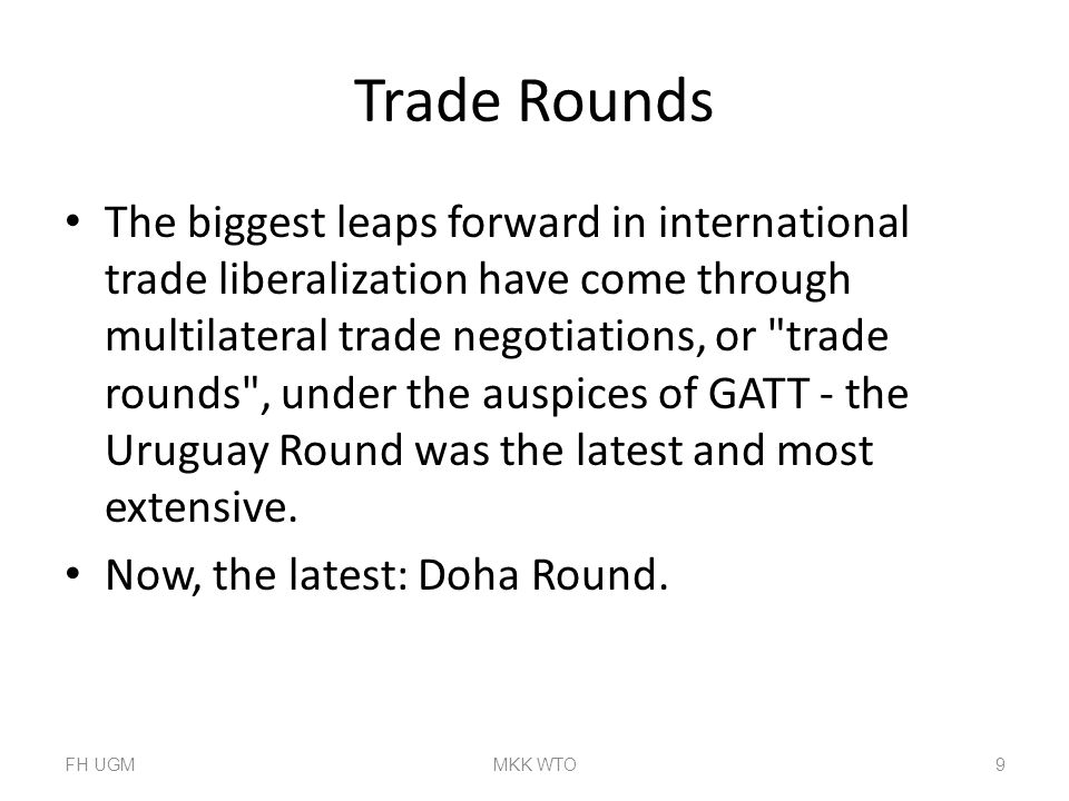 Trade Rounds The biggest leaps forward in international trade liberalization have come through multilateral trade negotiations, or