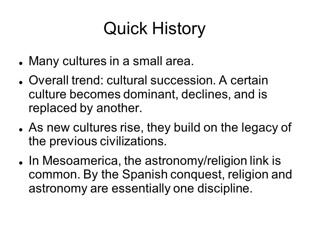 Quick History Many cultures in a small area.Overall trend: cultural succession.