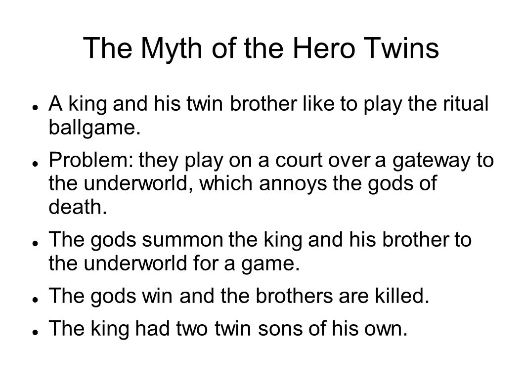 The Myth of the Hero Twins A king and his twin brother like to play the ritual ballgame.