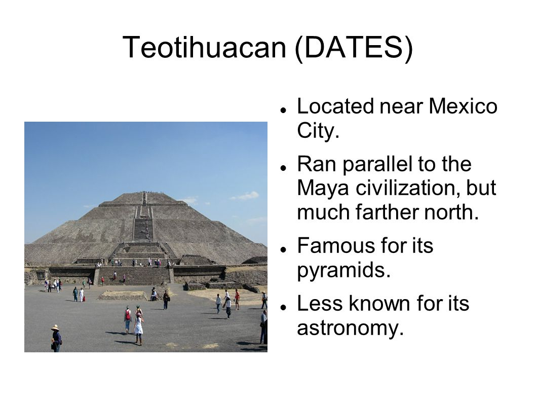 Teotihuacan (DATES)‏ Located near Mexico City.