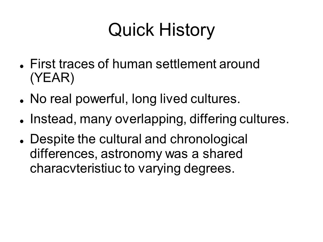 Quick History First traces of human settlement around (YEAR)‏ No real powerful, long lived cultures.