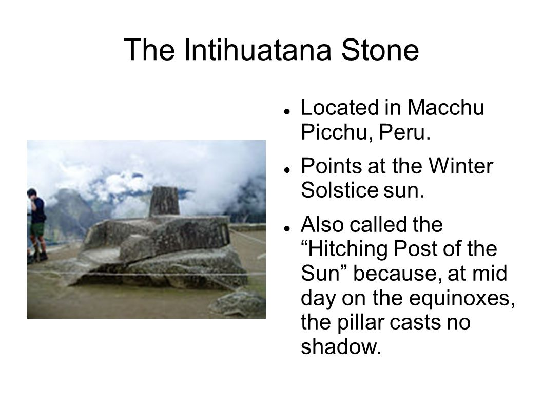 """The Intihuatana Stone Located in Macchu Picchu, Peru. Points at the Winter Solstice sun. Also called the """"Hitching Post of the Sun"""" because, at mid da"""
