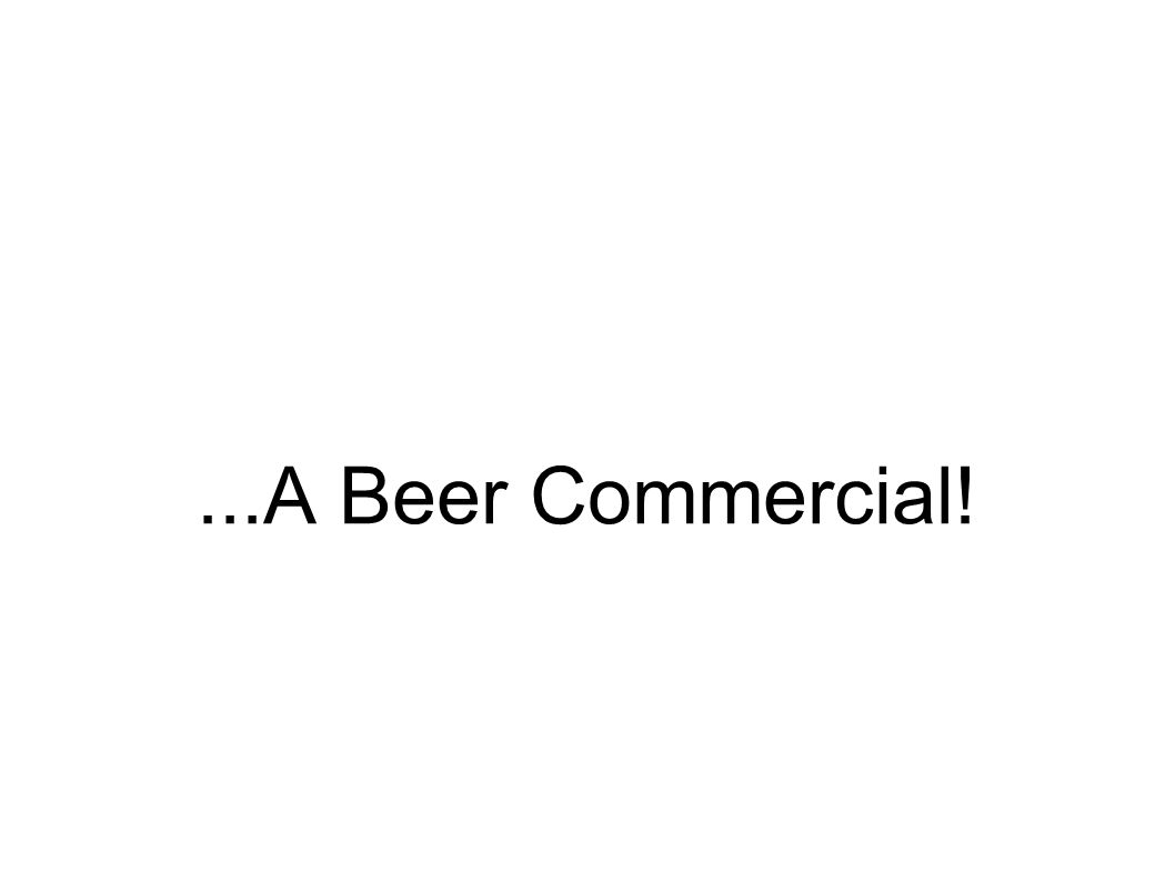 ...A Beer Commercial!