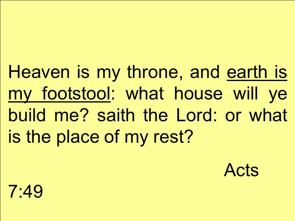 Heaven is my throne, and earth is my footstool: what house will ye build me.