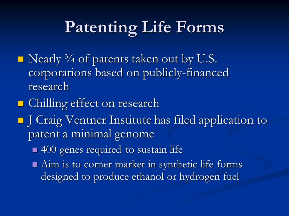 Patenting Life Forms Nearly ¾ of patents taken out by U.S.