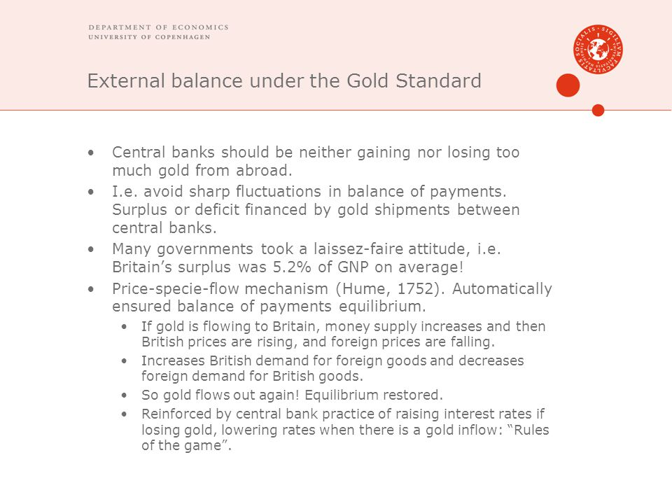 External balance under the Gold Standard Central banks should be neither gaining nor losing too much gold from abroad. I.e. avoid sharp fluctuations i
