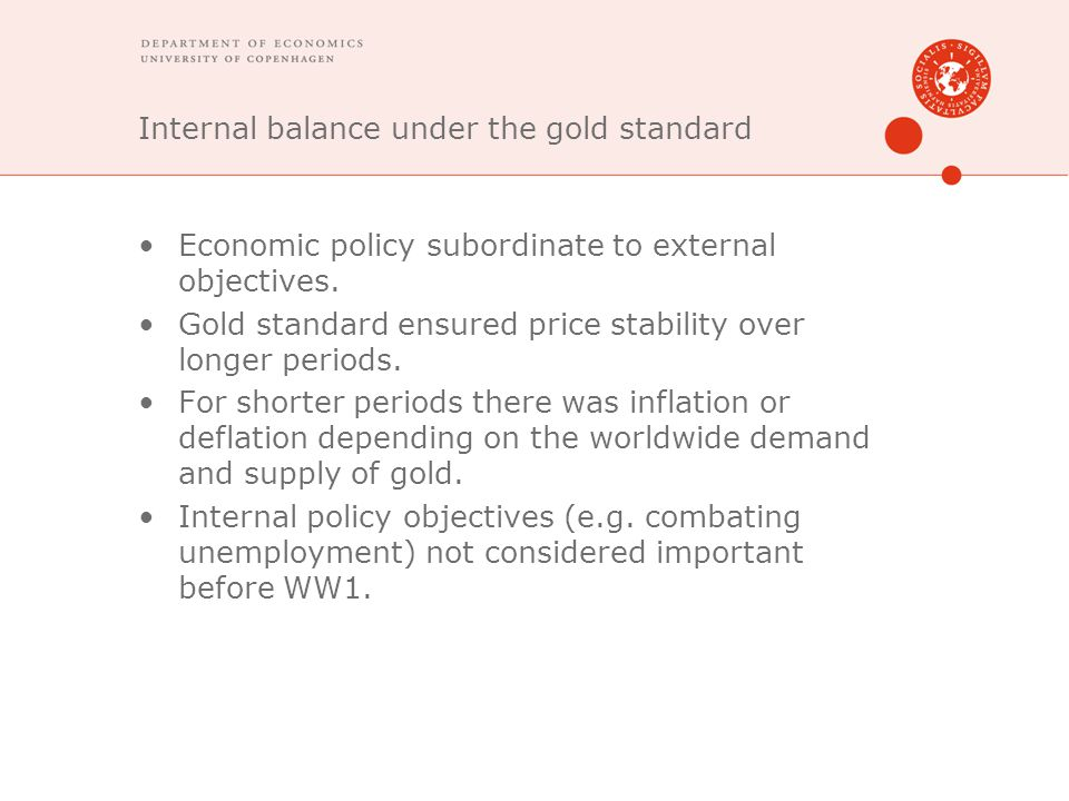 Internal balance under the gold standard Economic policy subordinate to external objectives. Gold standard ensured price stability over longer periods