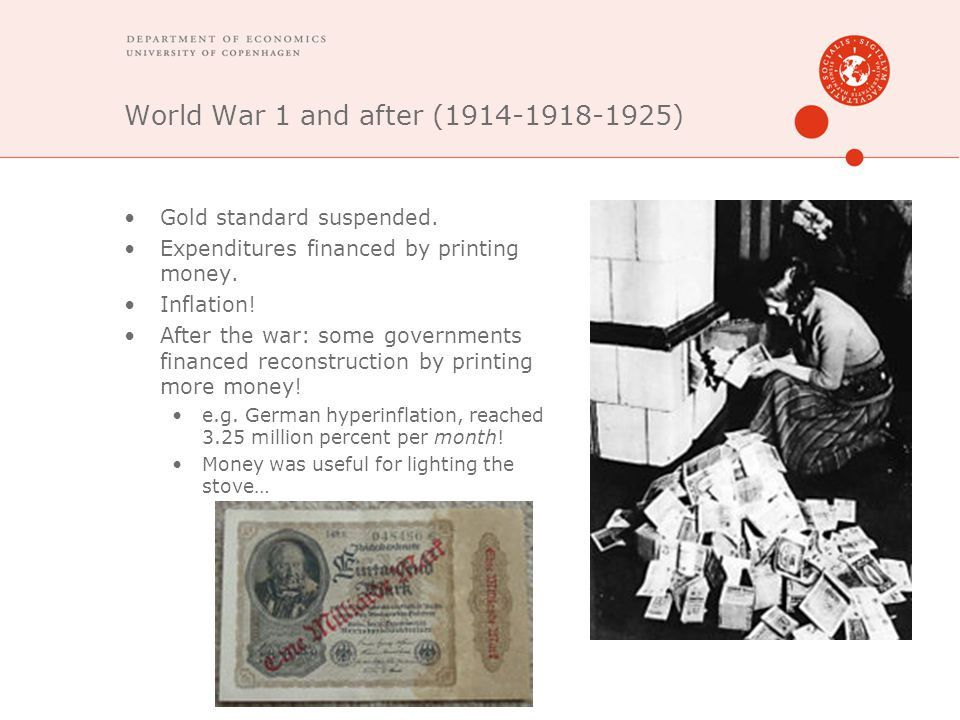 World War 1 and after (1914-1918-1925) Gold standard suspended. Expenditures financed by printing money. Inflation! After the war: some governments fi