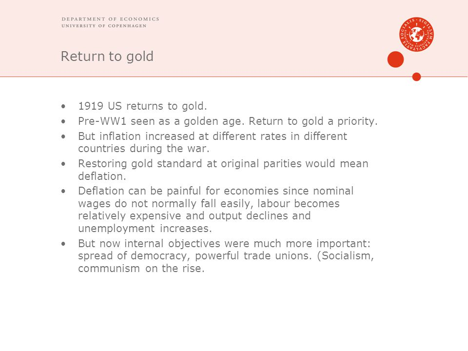 Return to gold 1919 US returns to gold. Pre-WW1 seen as a golden age. Return to gold a priority. But inflation increased at different rates in differe