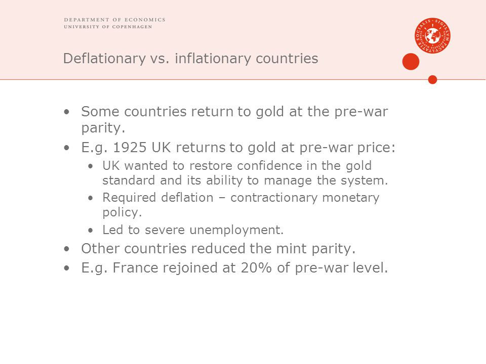 Deflationary vs. inflationary countries Some countries return to gold at the pre-war parity. E.g. 1925 UK returns to gold at pre-war price: UK wanted