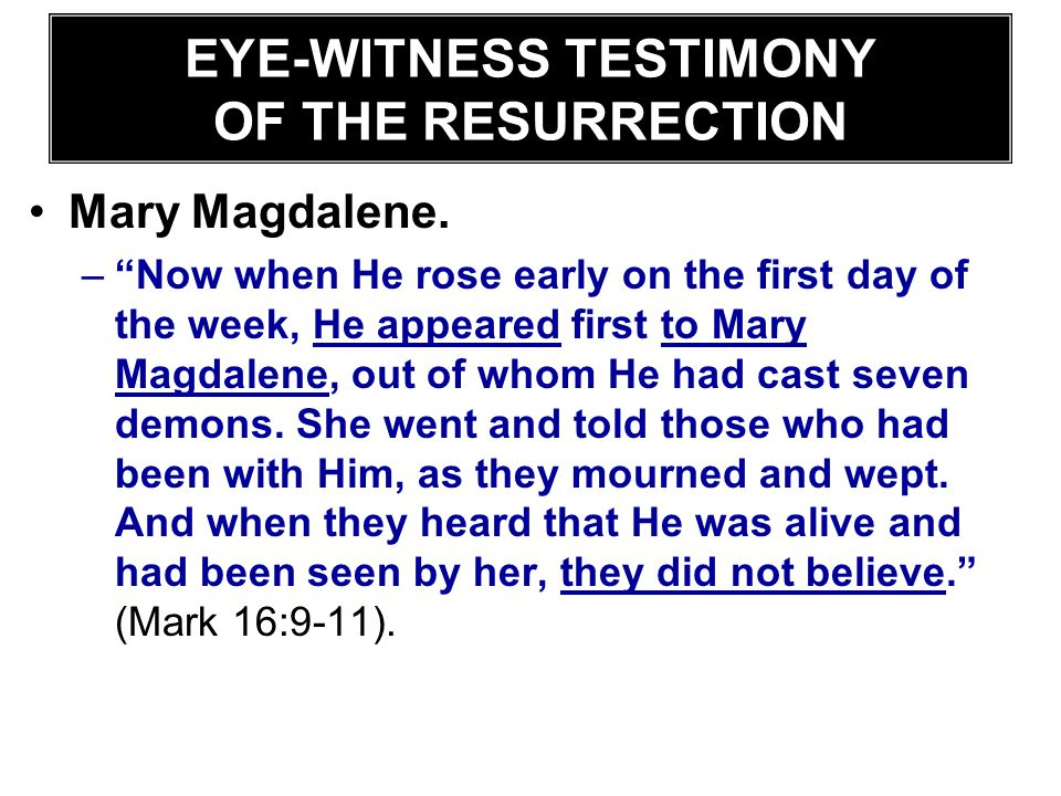"""EYE-WITNESS TESTIMONY OF THE RESURRECTION Mary Magdalene. –""""Now when He rose early on the first day of the week, He appeared first to Mary Magdalene,"""