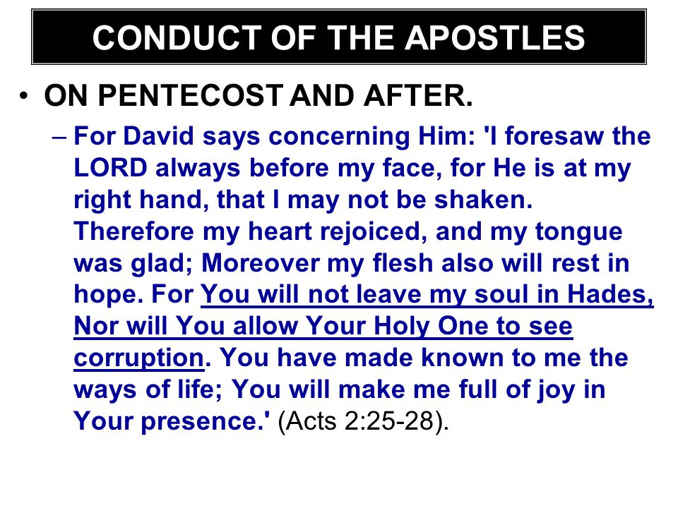 ON PENTECOST AND AFTER. –For David says concerning Him: 'I foresaw the LORD always before my face, for He is at my right hand, that I may not be shake